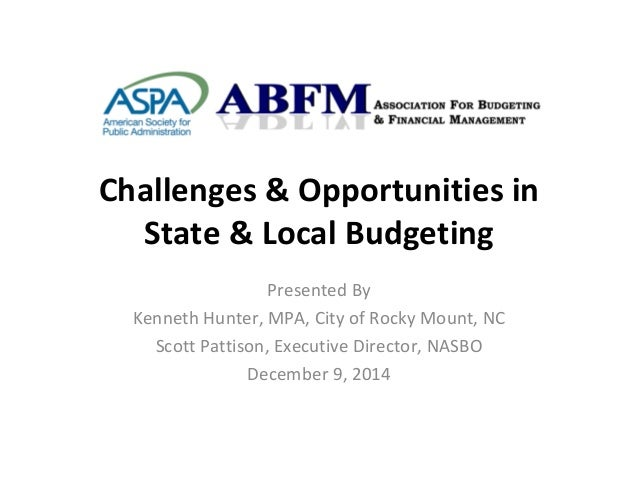 Challenges&Opportunitiesin State&LocalBudgeting PresentedBy KennethHunter,MPA,CityofRockyMount,NC ScottPat...