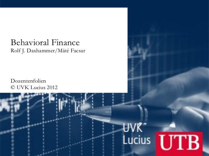 Behavioral Finance       Rolf J. Daxhammer/Máté Facsar       Dozentenfolien       © UVK Lucius 2012© UVK Lucius 2012      ...
