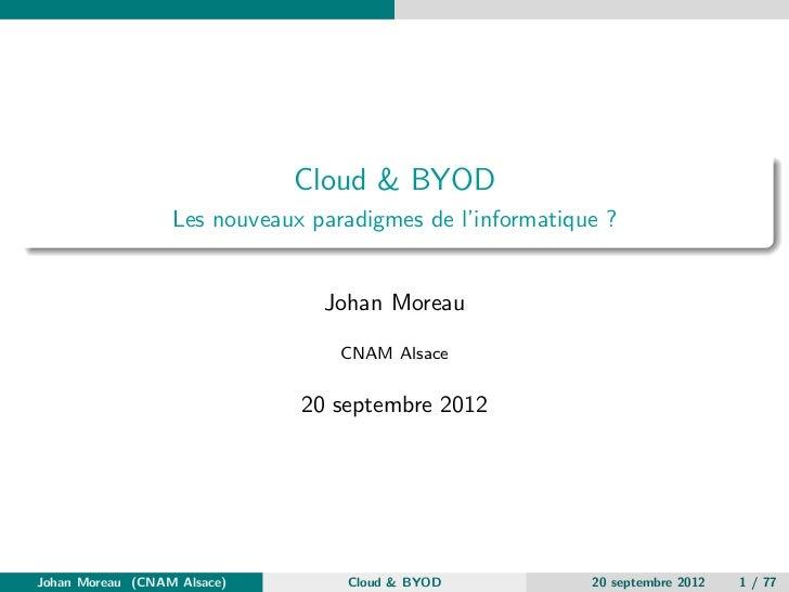 Cloud & BYOD                  Les nouveaux paradigmes de l'informatique ?                                Johan Moreau     ...