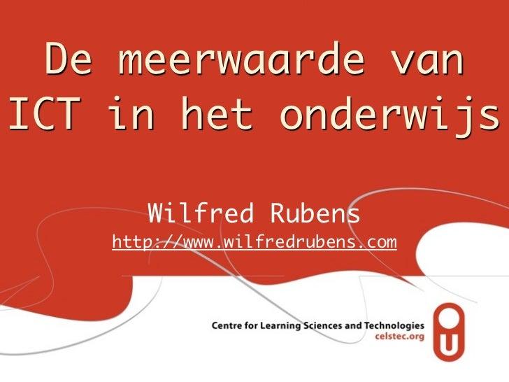 De meerwaarde vanICT in het onderwijs       Wilfred Rubens    http://www.wilfredrubens.com