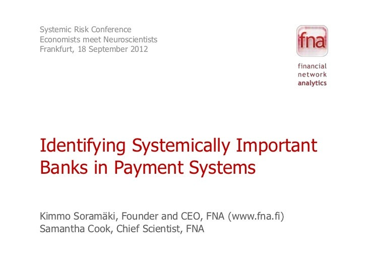 Systemic Risk ConferenceEconomists meet NeuroscientistsFrankfurt, 18 September 2012Identifying Systemically ImportantBanks...
