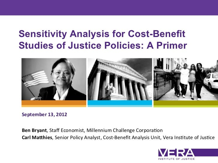 Sensitivity Analysis for Cost-BenefitStudies of Justice Policies: A PrimerSeptember	  13,	  2012	  	  Ben	  Bryant,	  Staff...