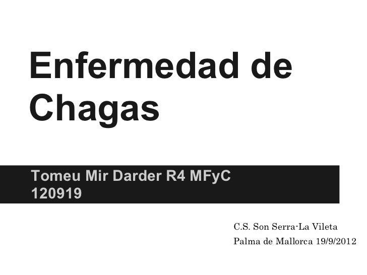 Enfermedad deChagasTomeu Mir Darder R4 MFyC120919                           C.S. Son Serra-La Vileta                      ...