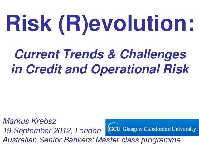 Risk (R)evolution:   Current Trends & Challenges  in Credit and Operational RiskMarkus Krebsz19 September 2012, LondonAust...