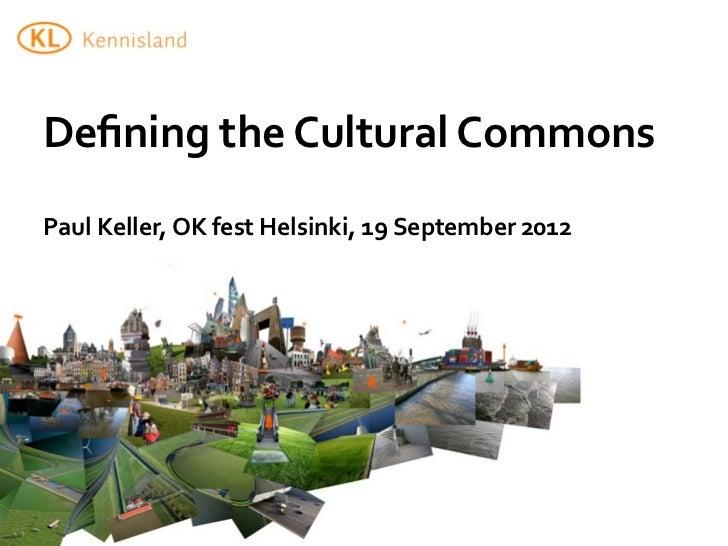Defining the Cultural CommonsPaul Keller, OK fest Helsinki, 19 September 2012