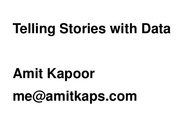 Telling Stories with DataAmit Kapoorme@amitkaps.com