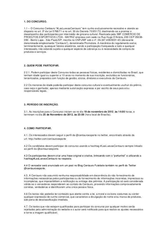 "1. DO CONCURSO.1.1 – O Concurso Centauro ""#LasLuevasCentauro"" tem cunho exclusivamente recreativo e atende aodisposto no a..."
