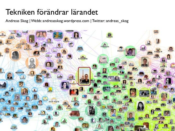 Tekniken förändrar lärandetAndreas Skog   Webb: andreasskog.wordpress.com   Twitter: andreas_skog                         ...