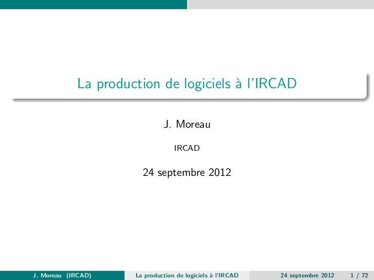 La production de logiciels ` l'IRCAD                                       a                              J. Moreau       ...