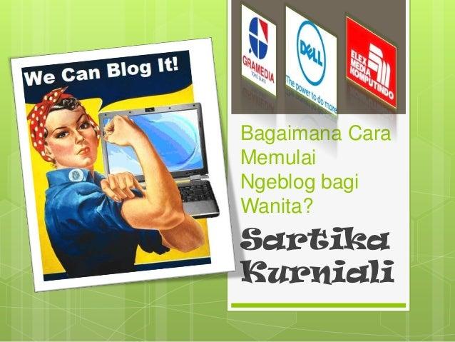 Bagaimana CaraMemulaiNgeblog bagiWanita?SartikaKurniali