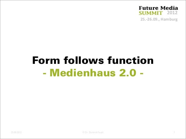25.‐26.09., Hamburg 2012 Form follows function - Medienhaus 2.0 - 25.09.2012 © Dr. Dominik Faust 1