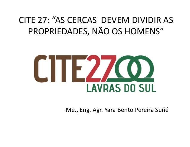 """CITE 27: """"AS CERCAS  DEVEM DIVIDIR AS   PROPRIEDADES, NÃO OS HOMENS""""                   Me., Eng...."""
