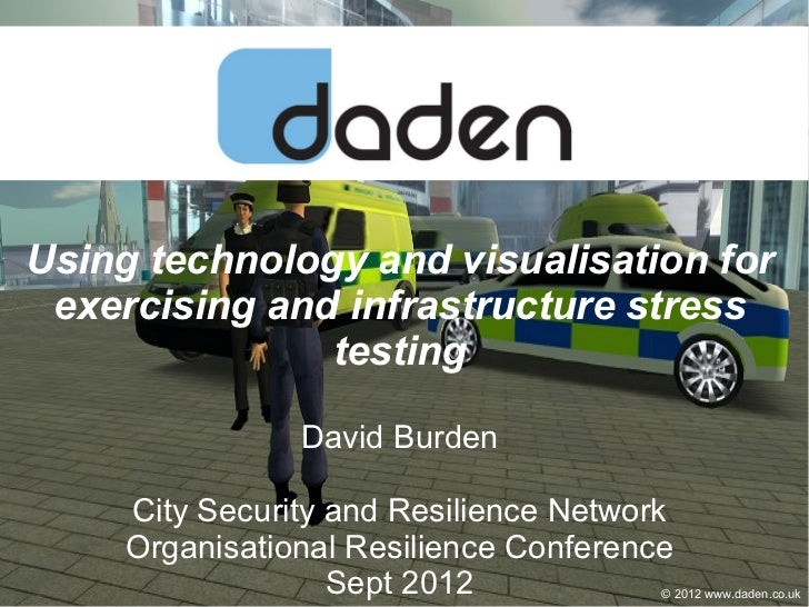 Using technology and visualisation for exercising and infrastructure stress               testing                David Bur...