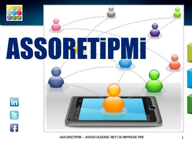 ASSORETiPMi    ASSORETIPMI – ASSOCIAZIONE RETI DI IMPRESE PMI   1
