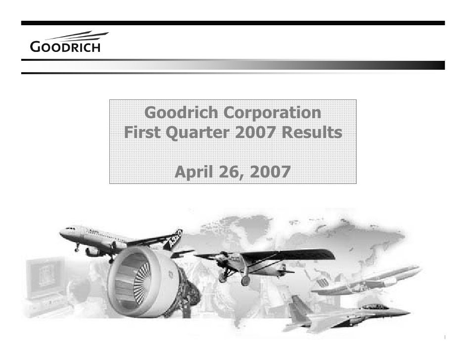 Goodrich Corporation First Quarter 2007 Results        April 26, 2007                                  1