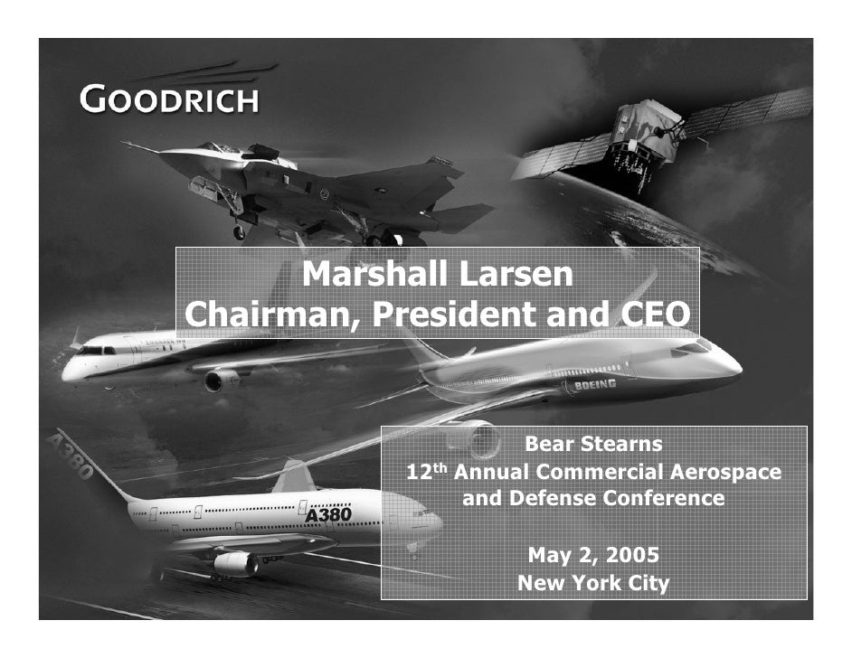 Marshall Larsen     Chairman, President and CEO                             Bear Stearns                12th Annual Commer...