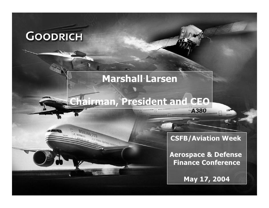 Marshall Larsen      Chairman, President and CEO                          CSFB/Aviation Week                         Aeros...