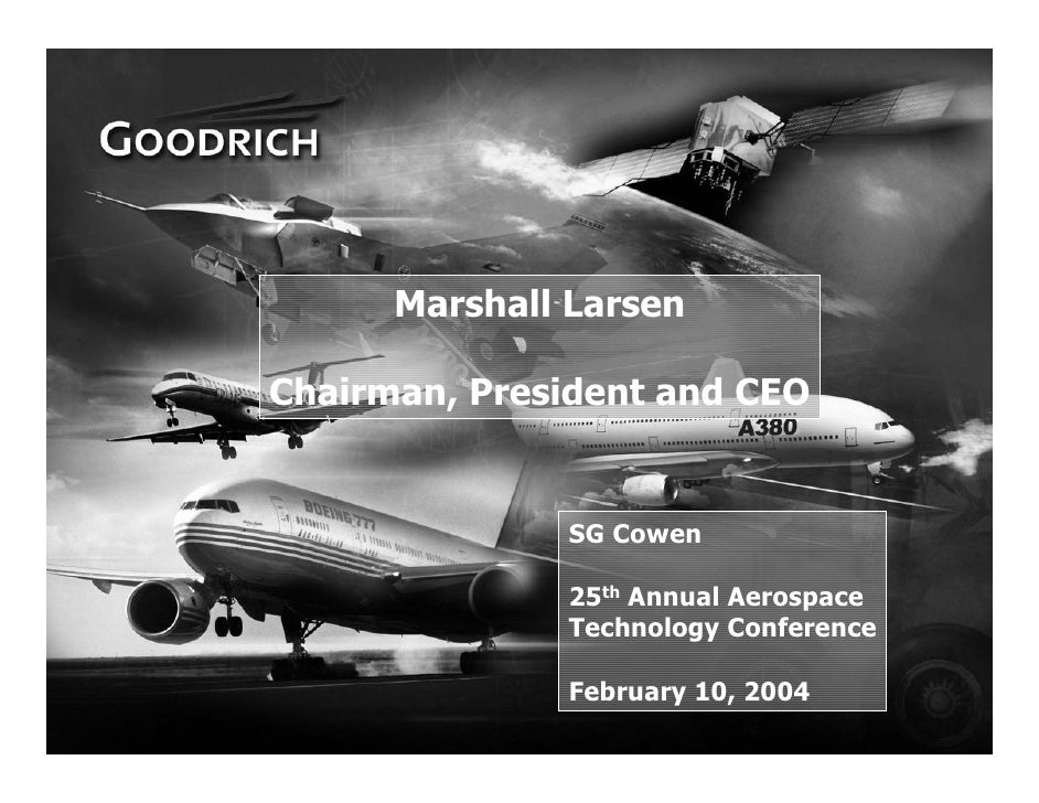 Marshall Larsen      Chairman, President and CEO                     SG Cowen                    25th Annual Aerospace    ...