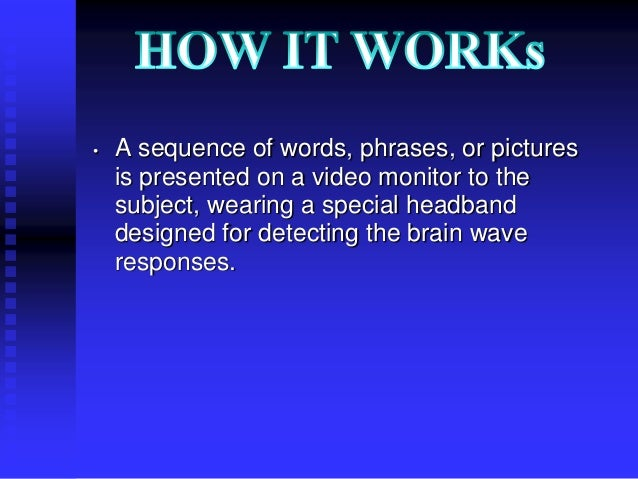 brain fingerprinting technology Court systems should use existing truth technology now our civilization as we know it is based upon laws laws that protect the innocent and punish the guilty.
