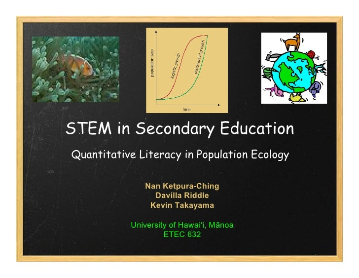 STEM in Secondary EducationQuantitative Literacy in Population Ecology              Nan Ketpura-Ching                Davil...