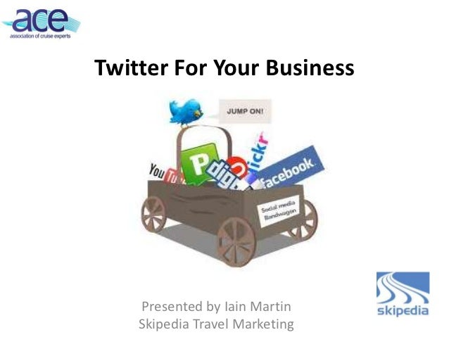 Twitter For Your Business    Presented by Iain Martin    Skipedia Travel Marketing