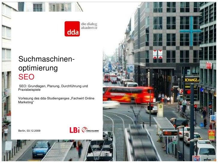Suchmaschinen-optimierungSEO<br /> SEO: Grundlagen, Planung, Durchführung und Praxisbeispiele<br />Vorlesung des dda-Studi...