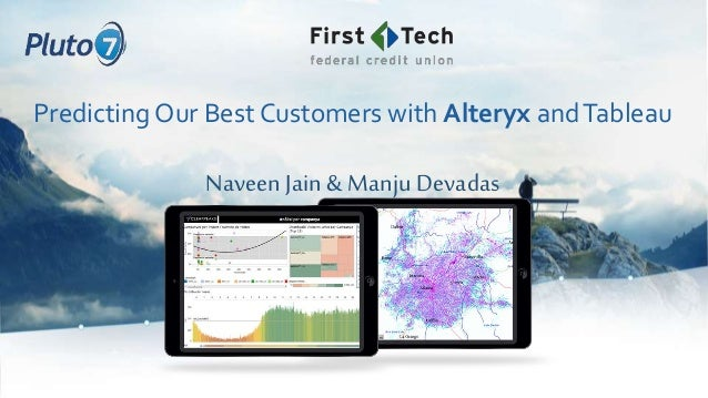 Predicting Our Best Customers with Alteryx andTableau Naveen Jain & ManjuDevadas