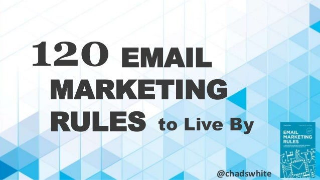 EMAIL  120  MARKETING  RULES  to Live By  @chadswhite