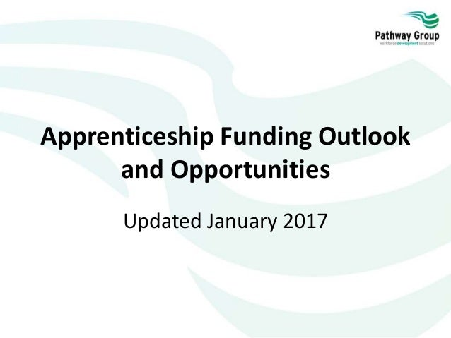 Apprenticeship Funding Outlook and Opportunities Updated January 2017