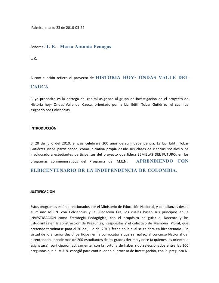 Palmira, marzo 23 de 2010-03-22    Señores:   I. E. Maria Antonia Penagos  L. C.    A continuación refiero el proyecto de ...