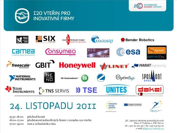 15:30–16:00   příchod hostů16:00–17:00   představení jednotlivých firem v rozsahu 120 vteřin    JIC, zájmové sdružení práv...