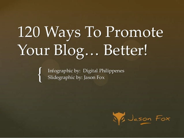 120 Ways To Promote Your Blog… Better!  {  Infographic by: Digital Philippenes Slidegraphic by: Jason Fox