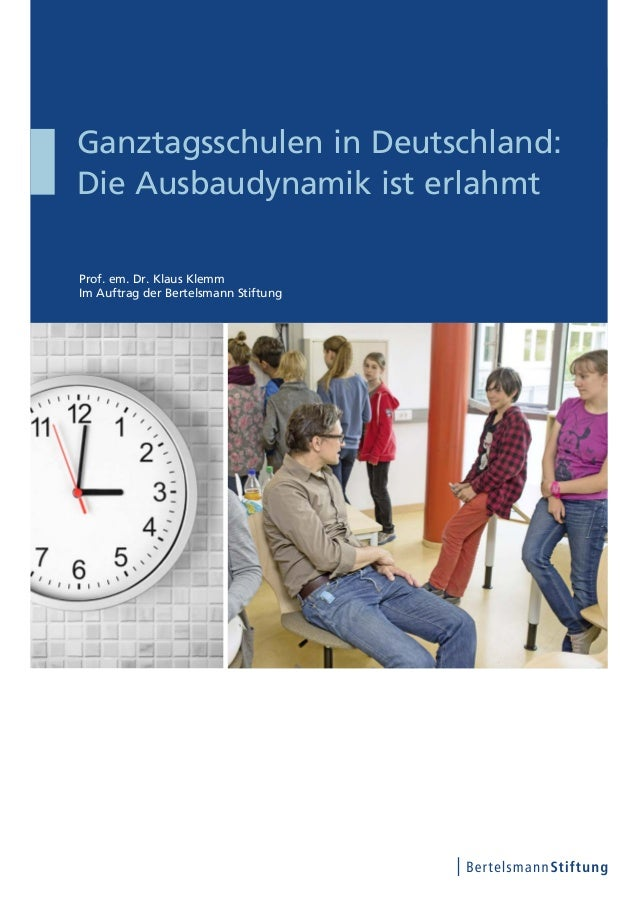 Prof. em. Dr. Klaus Klemm Im Auftrag der Bertelsmann Stiftung Ganztagsschulen in Deutschland: Die Ausbaudynamik ist erlahmt