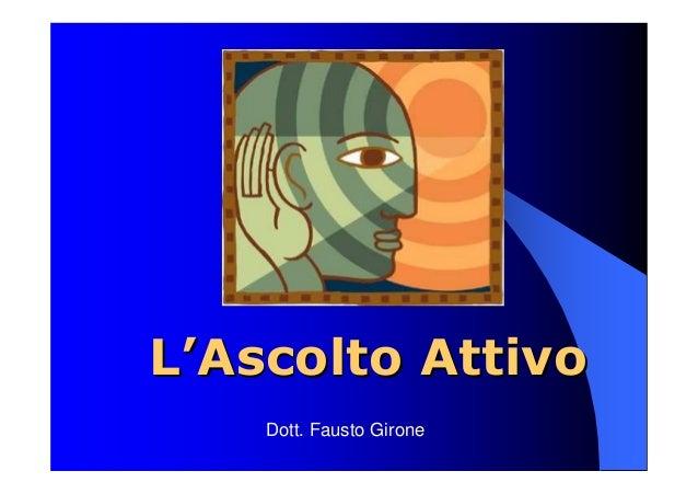 LL''Ascolto AttivoAscolto Attivo Dott. Fausto Girone