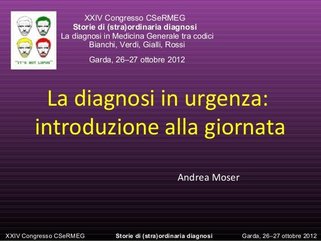 XXIV Congresso CSeRMEG  Storie di (stra)ordinaria diagnosi  La diagnosi in Medicina Generale tra codici  Bianchi, Verdi, G...