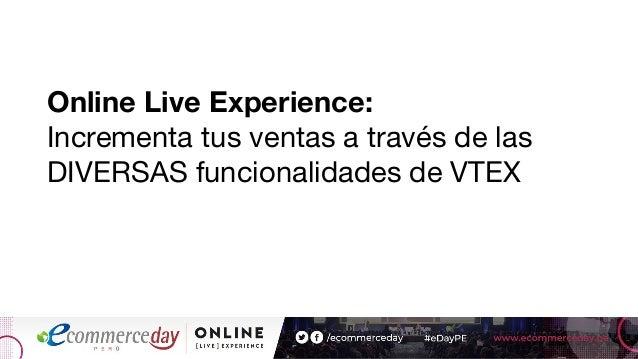 Online Live Experience: Incrementa tus ventas a través de las DIVERSAS funcionalidades de VTEX