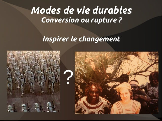 Modes de vie durables  Conversion ou rupture ?  Inspirer le changement        ?