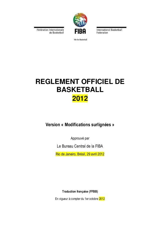 REGLEMENT OFFICIEL DE BASKETBALL 2012 Version « Modifications surlignées » Approuvé par Le Bureau Central de la FIBA Rio d...