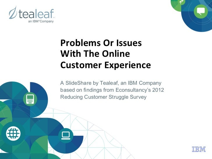 Problems	  Or	  Issues	  	  With	  The	  Online	  	  Customer	  Experience	  A SlideShare by Tealeaf, an IBM Companybased ...