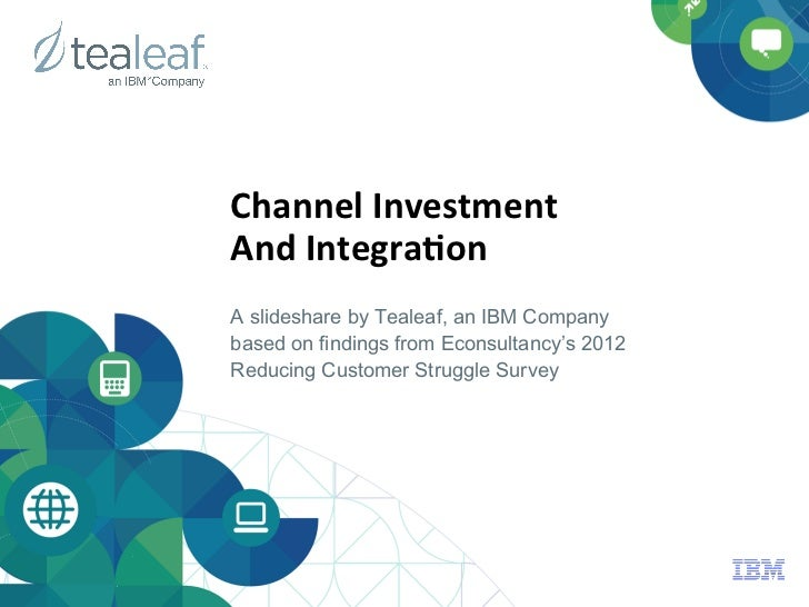 Channel	  Investment	  	  And	  Integra1on	  A slideshare by Tealeaf, an IBM Companybased on findings from Econsultancy's ...