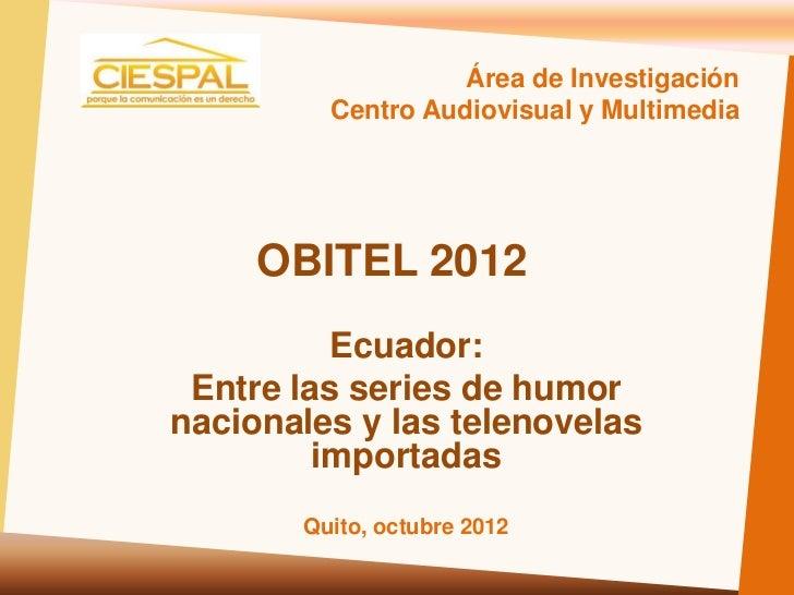 Área de Investigación         Centro Audiovisual y Multimedia     OBITEL 2012          Ecuador: Entre las series de humorn...