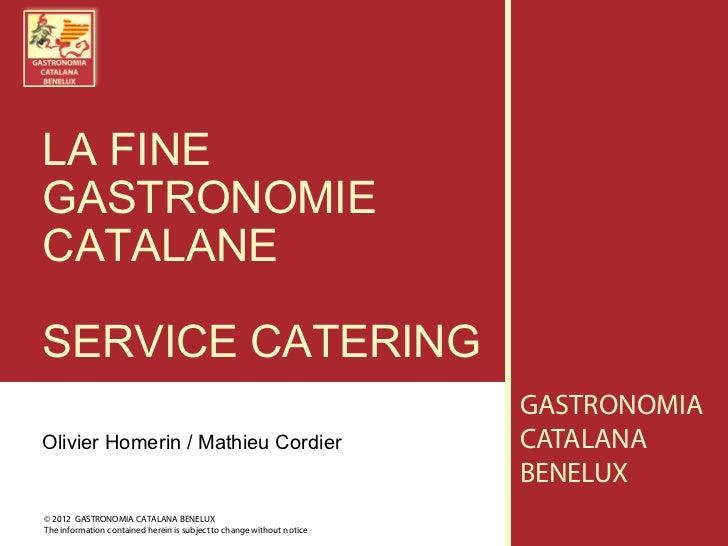 LA FINEGASTRONOMIECATALANESERVICE CATERING                                                                       GASTRONOM...