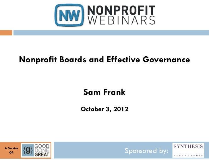 Nonprofit Boards and Effective Governance                           Sam Frank                          October 3, 2012A Se...