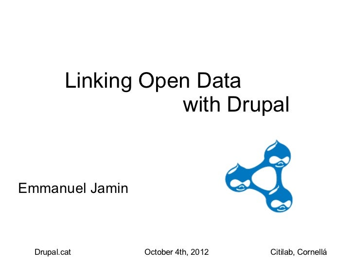 Linking Open Data                     with DrupalEmmanuel Jamin  Drupal.cat     October 4th, 2012   Citilab, Cornellá