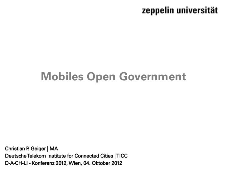 Mobiles Open GovernmentChristian P Geiger | MA           .Deutsche Telekom Institute for Connected Cities | TICCD-A-CH-LI ...