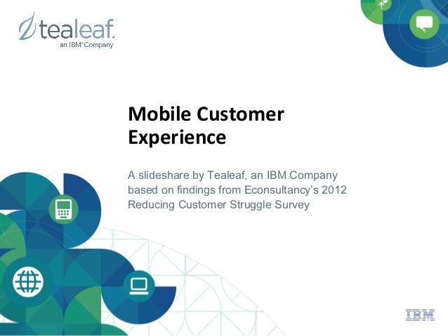 Mobile	  Customer	  Experience	  A slideshare by Tealeaf, an IBM Companybased on findings from Econsultancy's 2012Reducing...