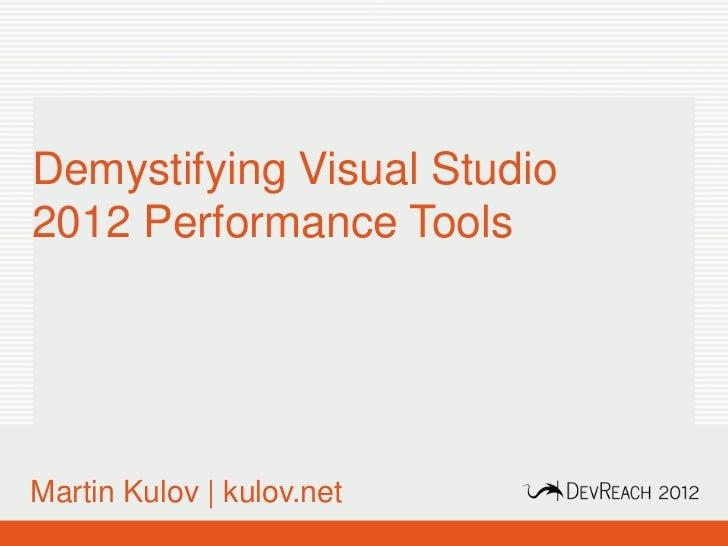 Demystifying Visual Studio2012 Performance ToolsMartin Kulov | kulov.net  www.devreach.com