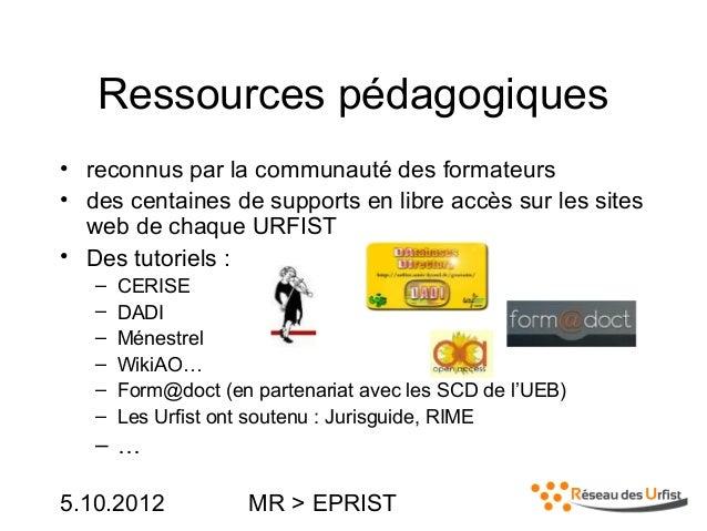 5.10.2012 MR > EPRISTRessources pédagogiques• reconnus par la communauté des formateurs• des centaines de supports en libr...