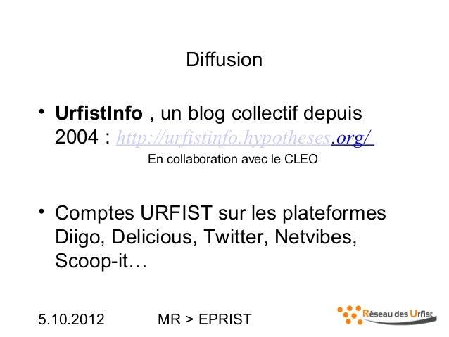 5.10.2012 MR > EPRISTDiffusion• UrfistInfo , un blog collectif depuis2004 : http://urfistinfo.hypotheses.org/En collaborat...
