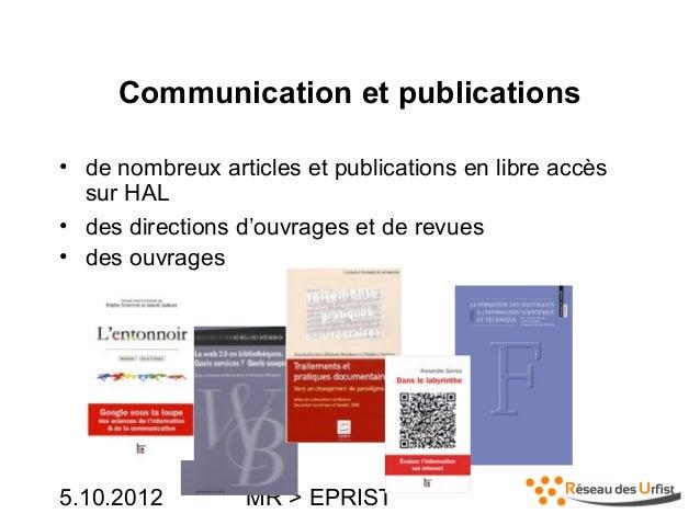 5.10.2012 MR > EPRISTCommunication et publications• de nombreux articles et publications en libre accèssur HAL• des direct...